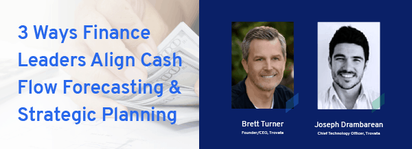 Three Ways Finance Leaders Align Cash Flow Forecasting and Strategic Planning
